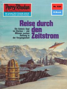 """Perry Rhodan 620: Reise durch den Zeitstrom: Perry Rhodan-Zyklus """"Das kosmische Schachspiel"""""""