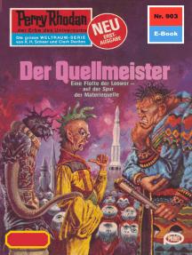 """Perry Rhodan 903: Der Quellmeister: Perry Rhodan-Zyklus """"Die kosmischen Burgen"""""""