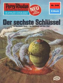 """Perry Rhodan 946: Der sechste Schlüssel: Perry Rhodan-Zyklus """"Die kosmischen Burgen"""""""