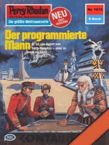 """Perry Rhodan 1012: Der programmierte Mann: Perry Rhodan-Zyklus """"Die kosmische Hanse"""""""