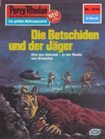 """Perry Rhodan 1018: Die Betschiden und der Jäger: Perry Rhodan-Zyklus """"Die kosmische Hanse"""""""