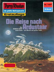 """Perry Rhodan 1427: Die Reise nach Ardustaar: Perry Rhodan-Zyklus """"Die Cantaro"""""""