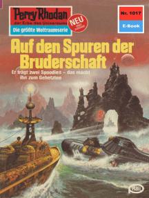 "Perry Rhodan 1017: Auf den Spuren der Bruderschaft: Perry Rhodan-Zyklus ""Die kosmische Hanse"""