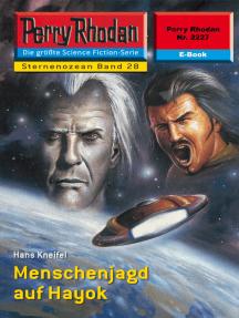 """Perry Rhodan 2227: Menschenjagd auf Hayok: Perry Rhodan-Zyklus """"Der Sternenozean"""""""