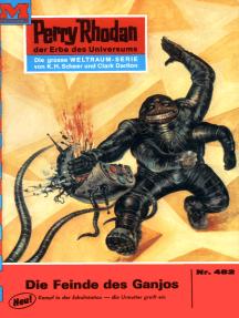 """Perry Rhodan 482: Die Feinde des Ganjos: Perry Rhodan-Zyklus """"Die Cappins"""""""