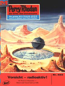 """Perry Rhodan 453: Vorsicht - radioaktiv!: Perry Rhodan-Zyklus """"Die Cappins"""""""