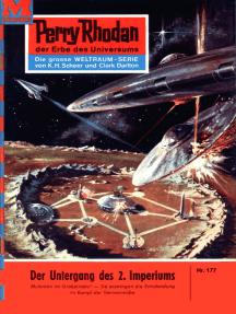 """Perry Rhodan 177: Der Untergang des 2. Imperiums: Perry Rhodan-Zyklus """"Das Zweite Imperium"""""""
