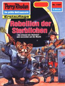 "Perry Rhodan 1587: Rebellion der Sterblichen: Perry Rhodan-Zyklus ""Die Linguiden"""