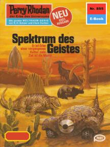 "Perry Rhodan 855: Spektrum des Geistes: Perry Rhodan-Zyklus ""Bardioc"""