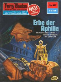 "Perry Rhodan 857: Erbe der Aphilie: Perry Rhodan-Zyklus ""Bardioc"""