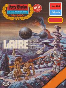 """Perry Rhodan 900: LAIRE: Perry Rhodan-Zyklus """"Die kosmischen Burgen"""""""