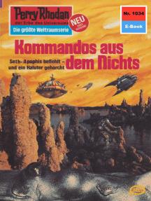 """Perry Rhodan 1034: Kommandos aus dem Nichts: Perry Rhodan-Zyklus """"Die kosmische Hanse"""""""