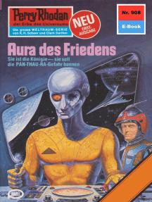 """Perry Rhodan 908: Aura des Friedens: Perry Rhodan-Zyklus """"Die kosmischen Burgen"""""""