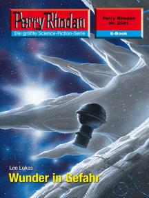 """Perry Rhodan 2581: Wunder in Gefahr: Perry Rhodan-Zyklus """"Stardust"""""""