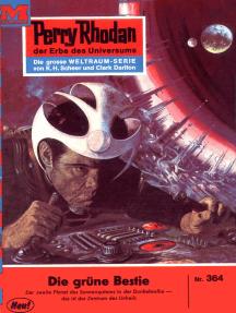 "Perry Rhodan 364: Die grüne Bestie: Perry Rhodan-Zyklus ""M 87"""