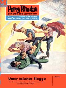 "Perry Rhodan 111: Unter falscher Flagge: Perry Rhodan-Zyklus ""Die Posbis"""