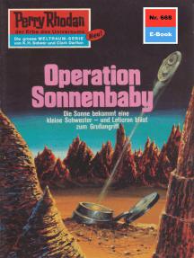 """Perry Rhodan 668: Operation Sonnenbaby: Perry Rhodan-Zyklus """"Das Konzil"""""""
