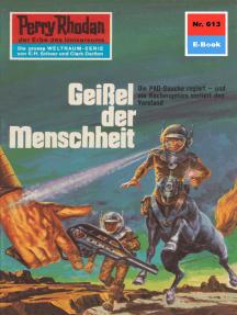 """Perry Rhodan 613: Geißel der Menschheit: Perry Rhodan-Zyklus """"Das kosmische Schachspiel"""""""