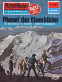"""Perry Rhodan 937: Planet der Ebenbilder: Perry Rhodan-Zyklus """"Die kosmischen Burgen"""""""