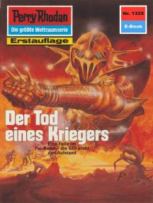 """Perry Rhodan 1325: Der Tod eines Kriegers: Perry Rhodan-Zyklus """"Die Gänger des Netzes"""""""