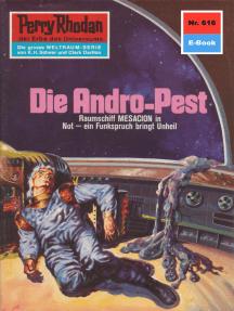 "Perry Rhodan 616: Die Andro-Pest: Perry Rhodan-Zyklus ""Das kosmische Schachspiel"""