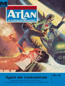 """Atlan 12: Agent der Lenkzentrale: Atlan-Zyklus """"Im Auftrag der Menschheit"""""""