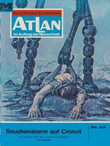 """Atlan 23: Seuchenalarm auf Cronot: Atlan-Zyklus """"Im Auftrag der Menschheit"""""""