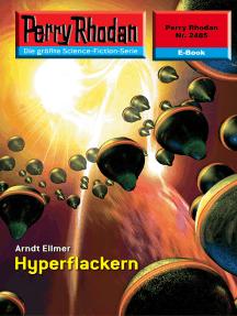 """Perry Rhodan 2485: Hyperflackern: Perry Rhodan-Zyklus """"Negasphäre"""""""