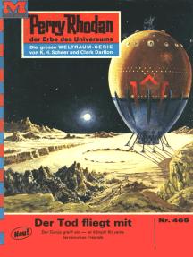 "Perry Rhodan 469: Der Tod fliegt mit: Perry Rhodan-Zyklus ""Die Cappins"""