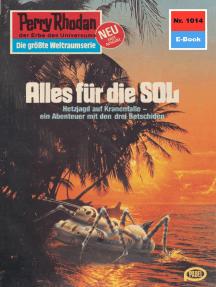 """Perry Rhodan 1014: Alles für die SOL: Perry Rhodan-Zyklus """"Die kosmische Hanse"""""""