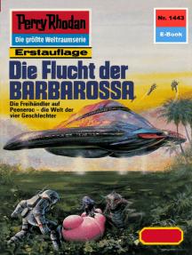 """Perry Rhodan 1443: Die Flucht der BARBAROSSA: Perry Rhodan-Zyklus """"Die Cantaro"""""""