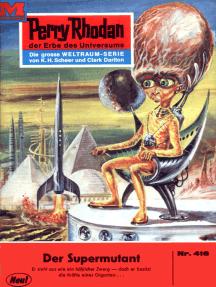 "Perry Rhodan 416: Der Supermutant: Perry Rhodan-Zyklus ""Die Cappins"""