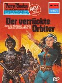 """Perry Rhodan 961: Der verrückte Orbiter: Perry Rhodan-Zyklus """"Die kosmischen Burgen"""""""