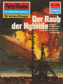 """Perry Rhodan 1329: Der Raub der Hybride: Perry Rhodan-Zyklus """"Die Gänger des Netzes"""""""