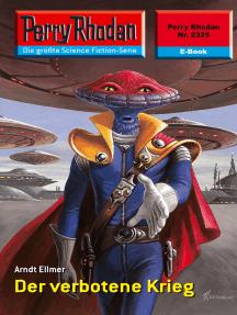 """Perry Rhodan 2325: Der verbotene Krieg: Perry Rhodan-Zyklus """"Terranova"""""""