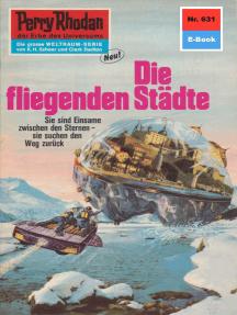 """Perry Rhodan 631: Die fliegenden Städte: Perry Rhodan-Zyklus """"Das kosmische Schachspiel"""""""