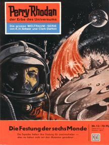 "Perry Rhodan 13: Die Festung der sechs Monde: Perry Rhodan-Zyklus ""Die Dritte Macht"""