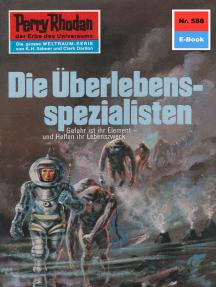 "Perry Rhodan 588: Die Überlebensspezialisten: Perry Rhodan-Zyklus ""Die Altmutanten"""