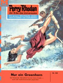 "Perry Rhodan 104: Nur ein Greenhorn: Perry Rhodan-Zyklus ""Die Posbis"""