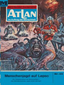 """Atlan 25: Menschenjagd auf Lepso: Atlan-Zyklus """"Im Auftrag der Menschheit"""""""