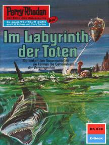 """Perry Rhodan 578: Im Labyrinth der Toten: Perry Rhodan-Zyklus """"Die Altmutanten"""""""