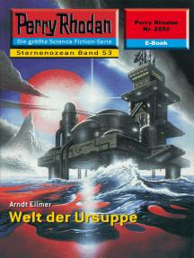 """Perry Rhodan 2252: Welt der Ursuppe: Perry Rhodan-Zyklus """"Der Sternenozean"""""""