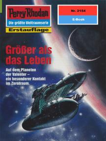 """Perry Rhodan 2154: Größer als das Leben: Perry Rhodan-Zyklus """"Das Reich Tradom"""""""