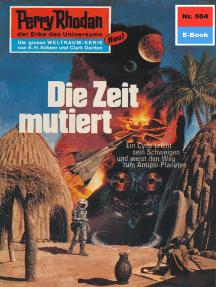 """Perry Rhodan 564: Die Zeit mutiert: Perry Rhodan-Zyklus """"Der Schwarm"""""""