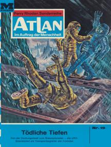 """Atlan 19: Tödliche Tiefen: Atlan-Zyklus """"Im Auftrag der Menschheit"""""""
