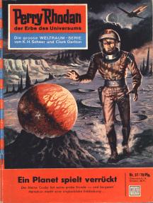 """Perry Rhodan 37: Ein Planet spielt verrückt: Perry Rhodan-Zyklus """"Die Dritte Macht"""""""