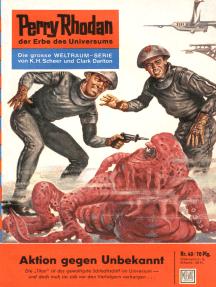 """Perry Rhodan 40: Aktion gegen Unbekannt: Perry Rhodan-Zyklus """"Die Dritte Macht"""""""