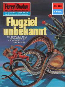 """Perry Rhodan 590: Flugziel unbekannt: Perry Rhodan-Zyklus """"Die Altmutanten"""""""