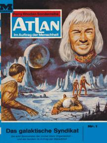 """Atlan 1: Das galaktische Syndikat: Atlan-Zyklus """"Im Auftrag der Menschheit"""""""