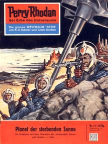 """Perry Rhodan 17: Planet der sterbenden Sonne: Perry Rhodan-Zyklus """"Die Dritte Macht"""""""